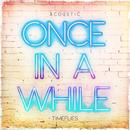Once In A While (Acoustic) (Single) thumbnail