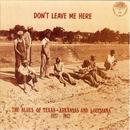 Don't Leave Me Here: The Blues Of Texas, Arkansas & Louisiana (1927-1932) thumbnail