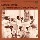 Modern Mayan: The Indian Music Of Chiapas, Mexico - Vol. 1 thumbnail