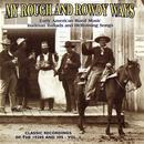 My Rough And Rowdy Ways: Early American Rural Music. Badman Ballads And Hellraising Songs, Vol. 1 thumbnail