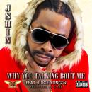 Why You Talking Bout Me (Feat. Juice Yung'n) (Explicit) (Single) thumbnail