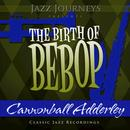 Jazz Journeys Presents The Birth Of Bebop - Cannonball Adderley thumbnail