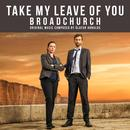 """Take My Leave Of You (From """"Broadchurch"""" Music From The Original TV Series) (Single) thumbnail"""