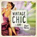 Vintage Chic 100 - Part Three thumbnail