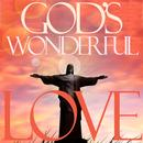 God's Wonderful Love - Classic American Gospel For Easter And Worship: Songs Like Will The Circle Be Unbroken, Swing Low Sweet Chariot, Hammer And Nails, And More! thumbnail