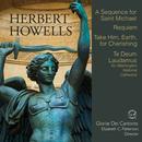 Herbert Howells: A Sequence For Saint Michael, Requiem, Take Him, Earth, For Cherishing & Te Deum Laudamus thumbnail