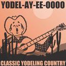 Yodel-Ay-Ee-Oooo: Classic Yodeling Country thumbnail
