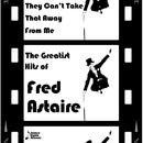 They Can't Take That Away From Me: The Greatest Hits Of Fred Astaire thumbnail