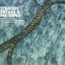 Strange Breaks & Mr Thing thumbnail