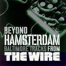 The Wire (Soundtrack): Beyond Hamsterdam: Baltimore thumbnail