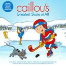 Caillou's Greatest Skate Of All thumbnail