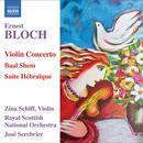 Ernest Bloch: Violin Concerto; Baal Shem; Suite Hébraïque thumbnail