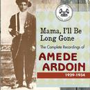 Mama I'll Be Long Gone: The Complete Recordings Of Amede Ardoin thumbnail