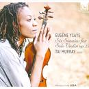 Eugène Ysaÿe: Six Sonatas for Solo Violin, Op. 27 thumbnail