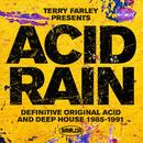 Terry Farley Presents Acid Rain (Definitive Original Acid & Deep House 1985-1991) thumbnail