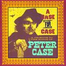 A Case For Case: A Tribute To The Songs Of Peter Case thumbnail