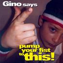 Gino Says Pump Your Fist To This thumbnail