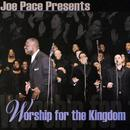 Joe Pace Presents: Worship For The Kingdom thumbnail