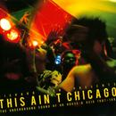 Richard Sen Presents This Ain't Chicago thumbnail
